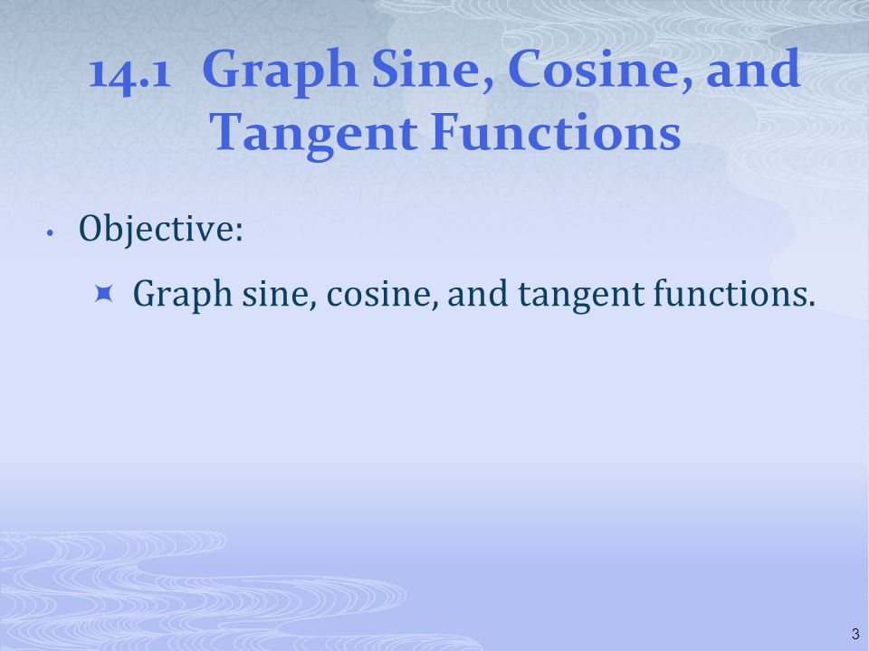 14.1 Graph Sine, Cosine, and Tangent Functions