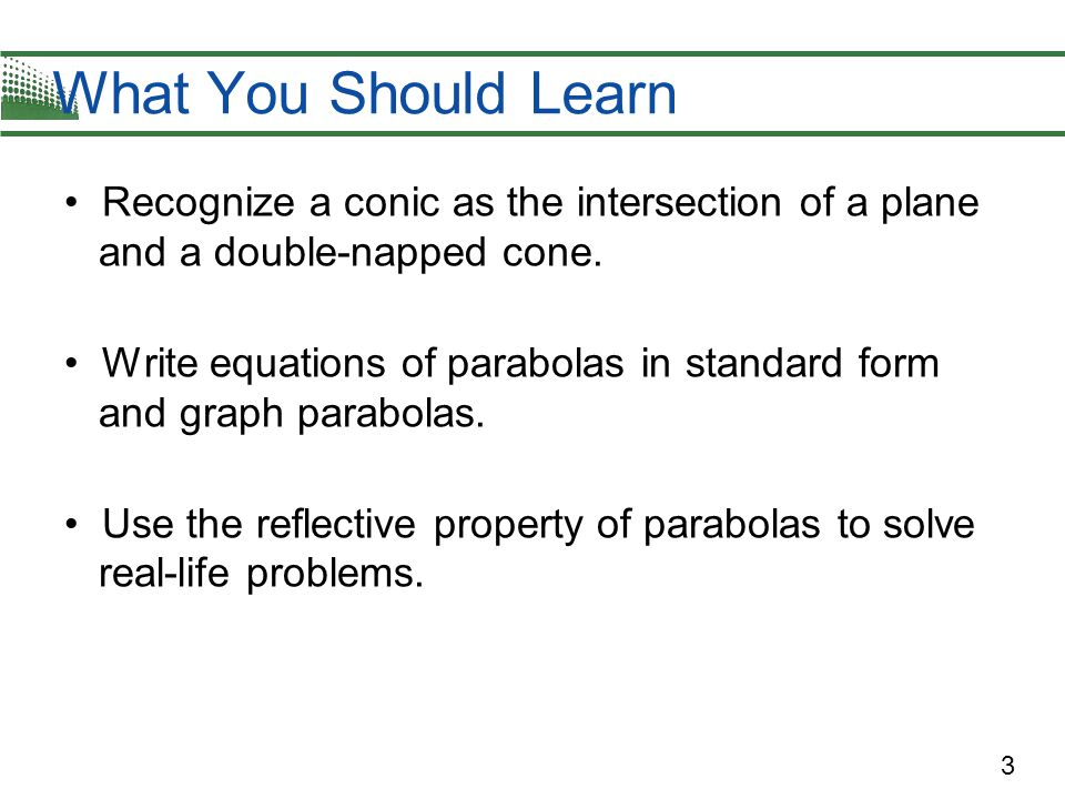 What You Should Learn Recognize a conic as the intersection of a plane and a double-napped cone.