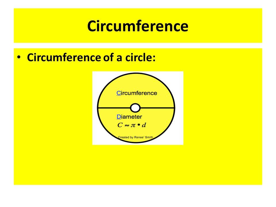 Circumference Circumference of a circle: