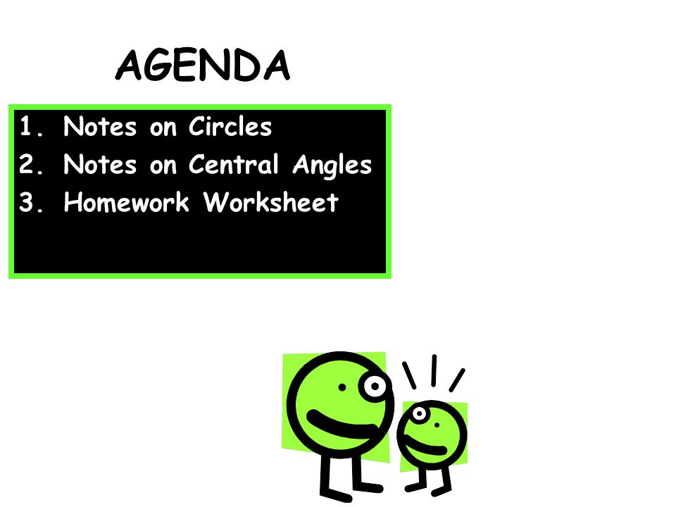 AGENDA Notes on Circles Notes on Central Angles Homework Worksheet