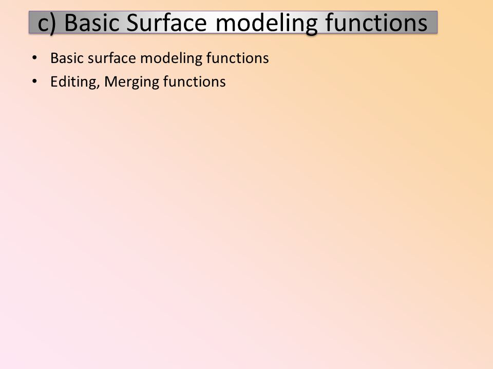c) Basic Surface modeling functions