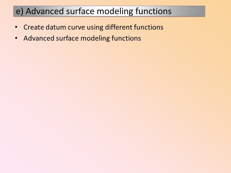 e) Advanced surface modeling functions