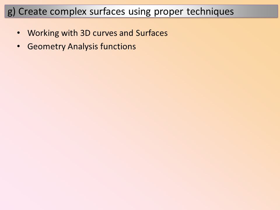 g) Create complex surfaces using proper techniques