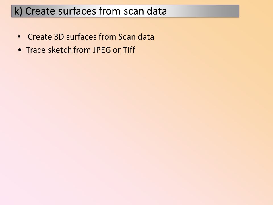 k) Create surfaces from scan data