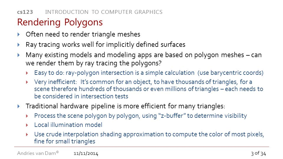 Rendering Polygons Often need to render triangle meshes