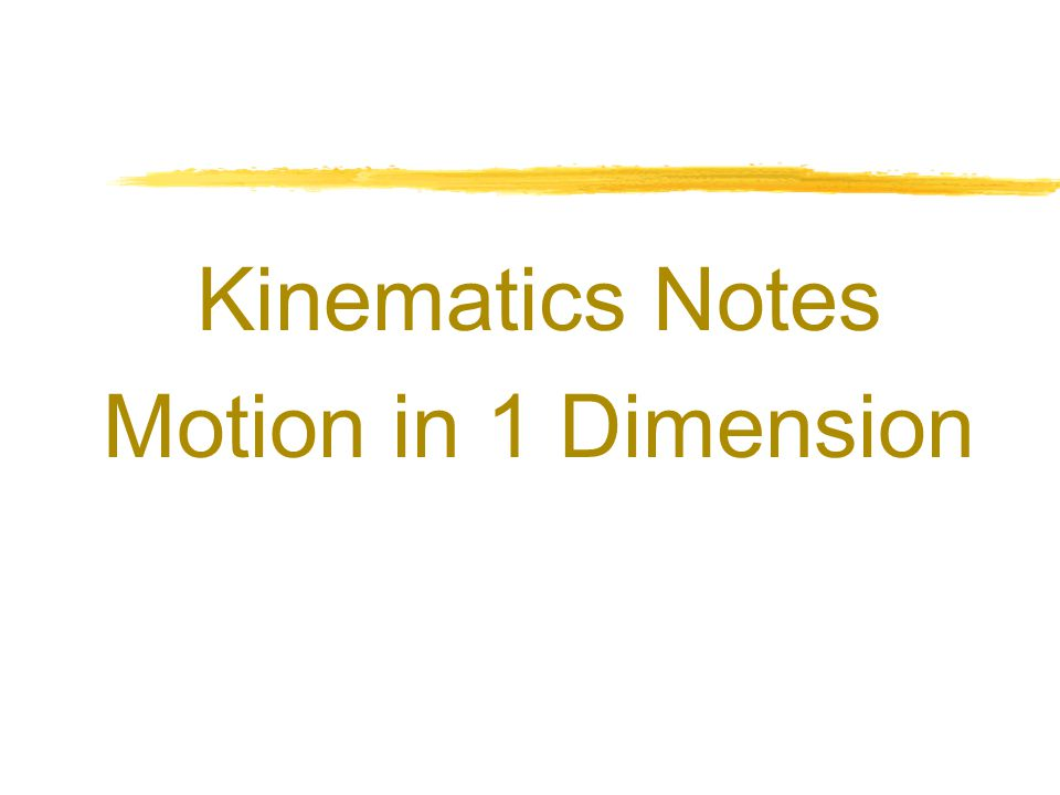 Kinematics Notes Motion in 1 Dimension Physics C 1-D Motion 2007-2008