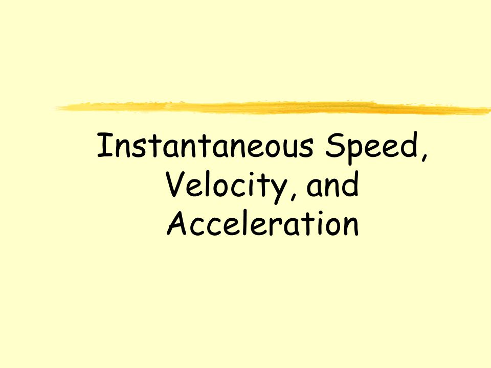 Physics C 1-D Motion Instantaneous Speed, Velocity, and Acceleration