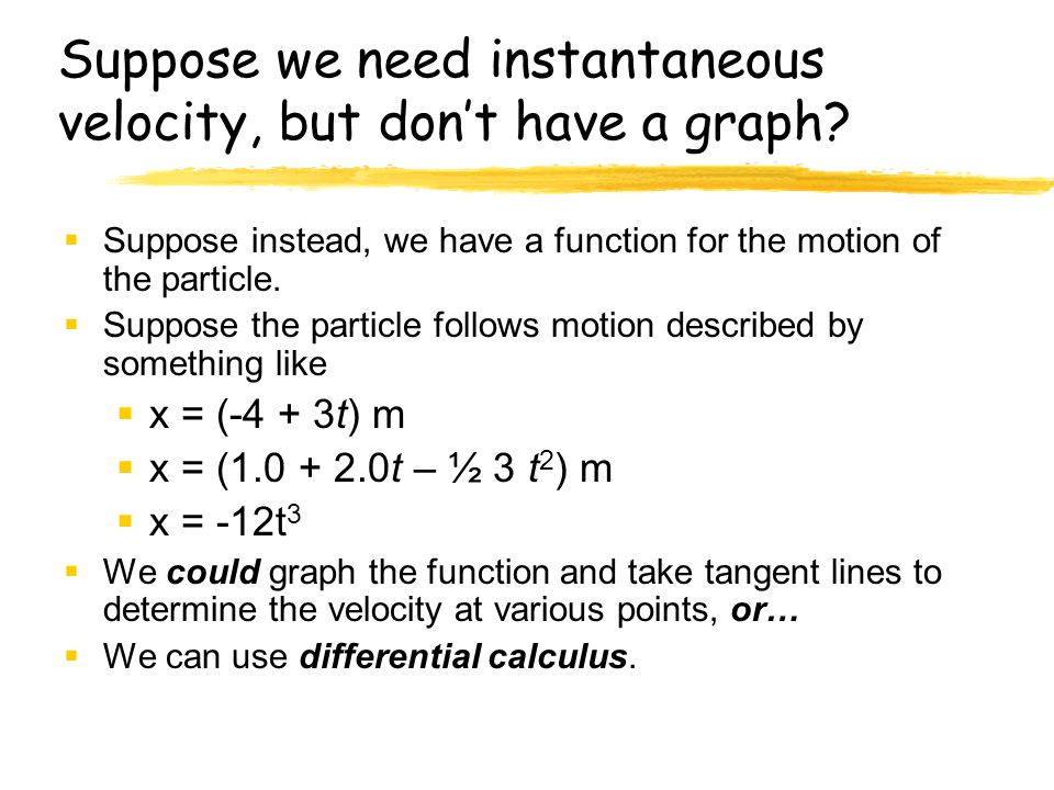 Suppose we need instantaneous velocity, but don't have a graph