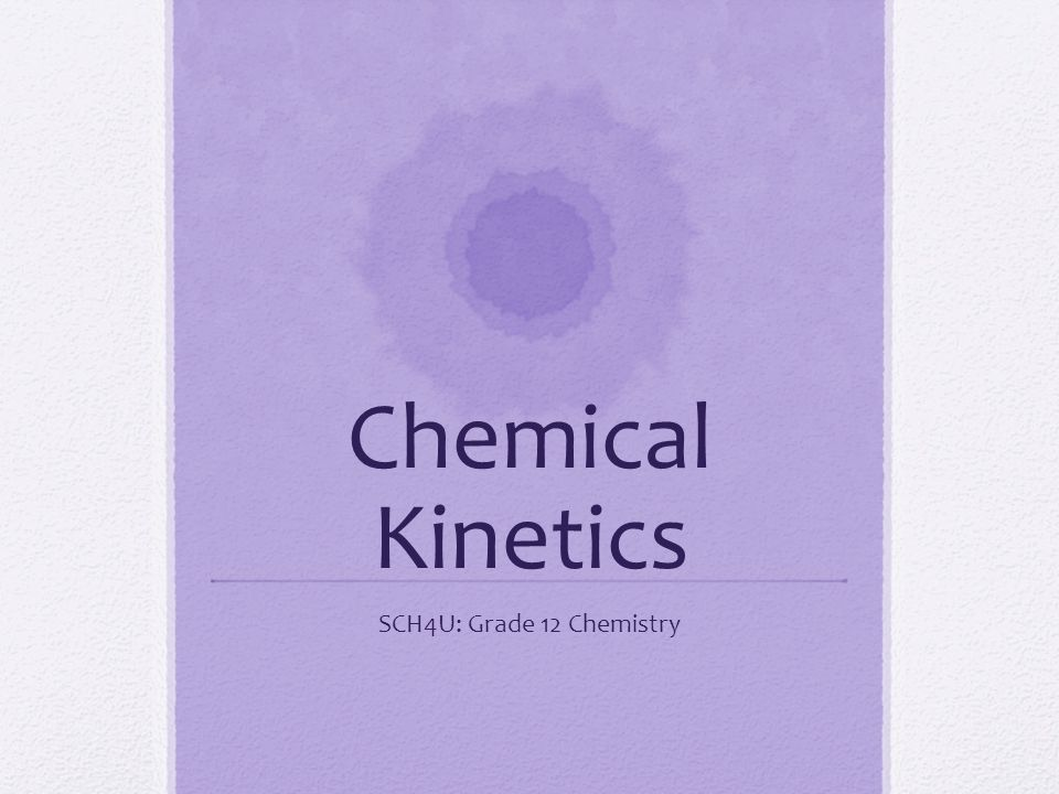 Chemical Kinetics SCH4U: Grade 12 Chemistry