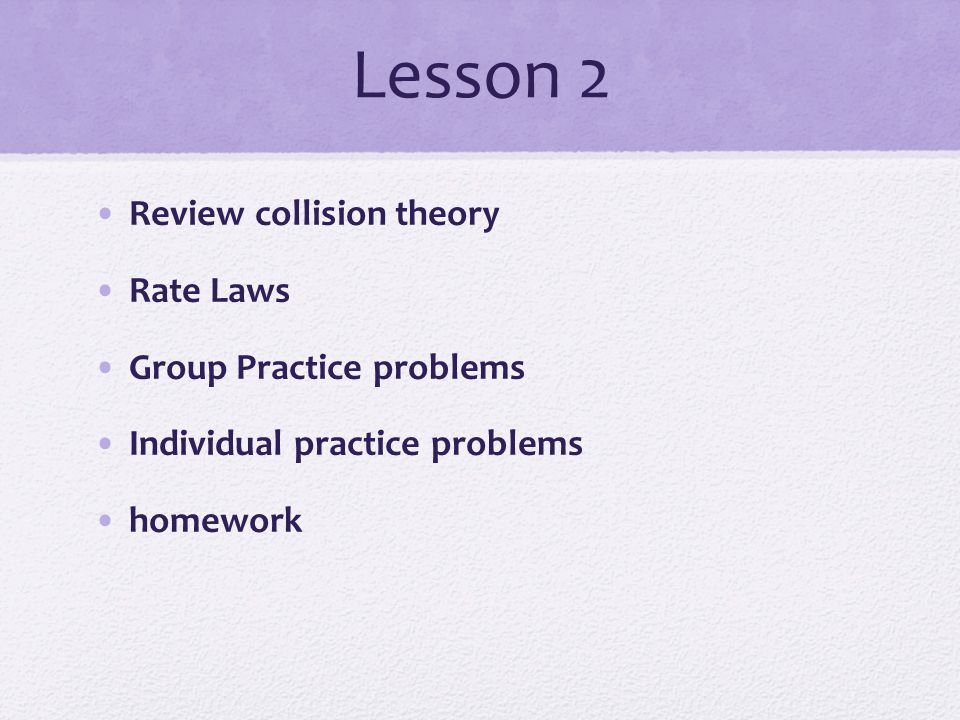 Lesson 2 Review collision theory Rate Laws Group Practice problems
