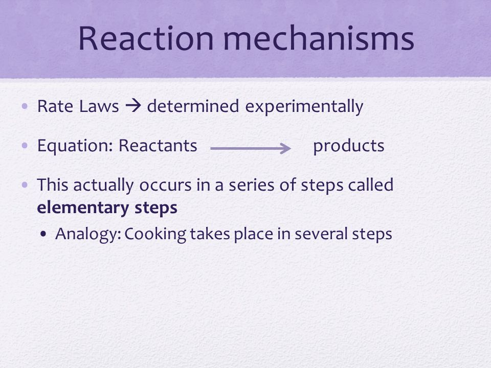 Reaction mechanisms Rate Laws  determined experimentally