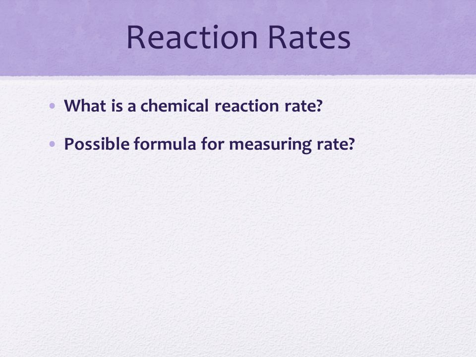 Reaction Rates What is a chemical reaction rate