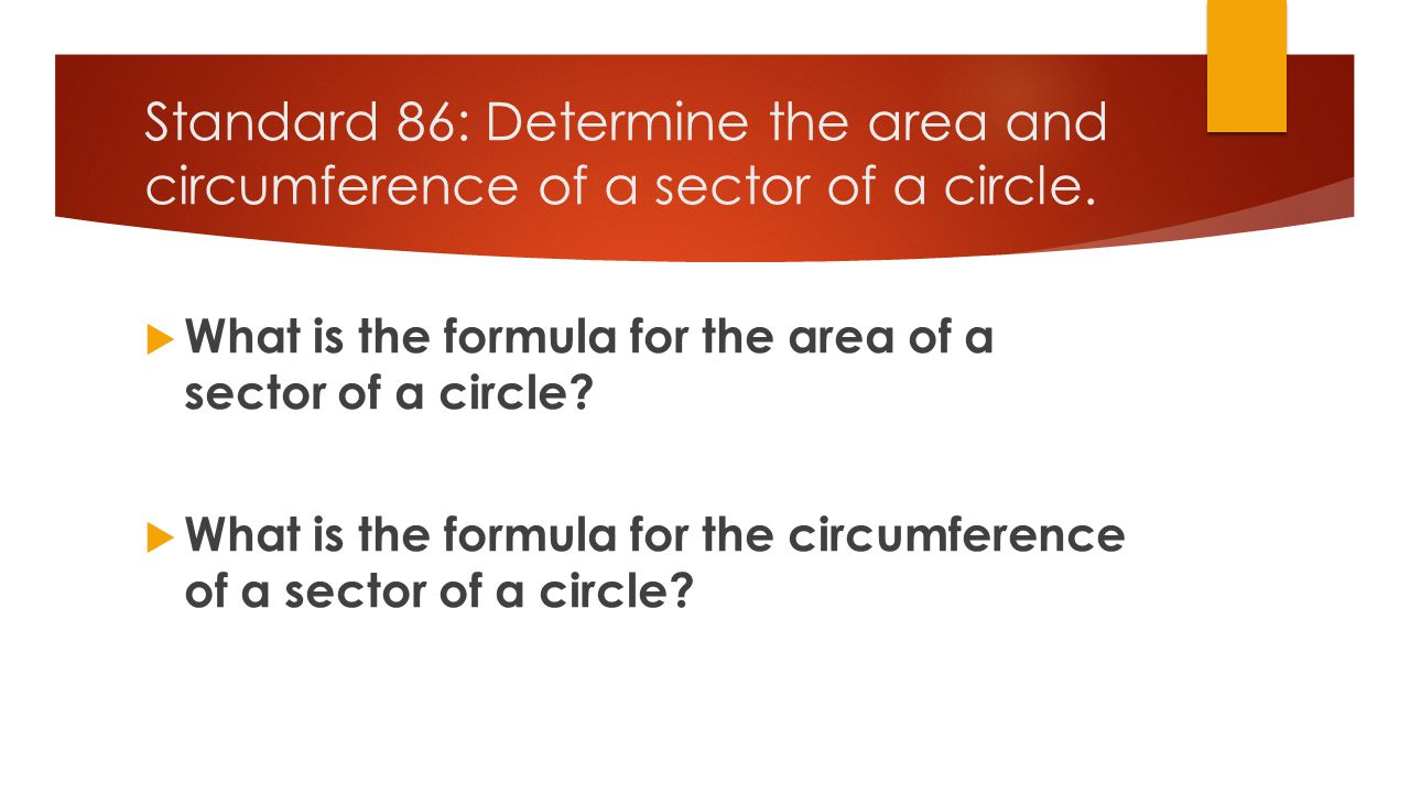 Standard 86: Determine the area and circumference of a sector of a circle.