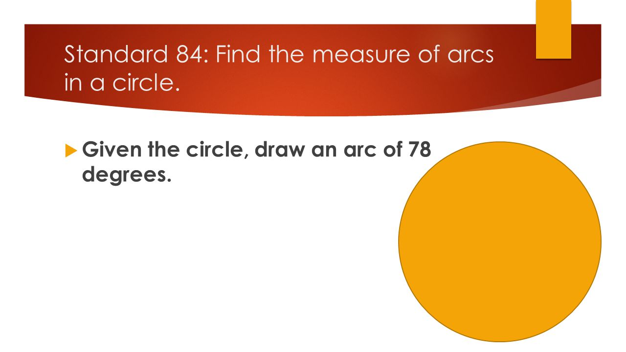 Standard 84: Find the measure of arcs in a circle.