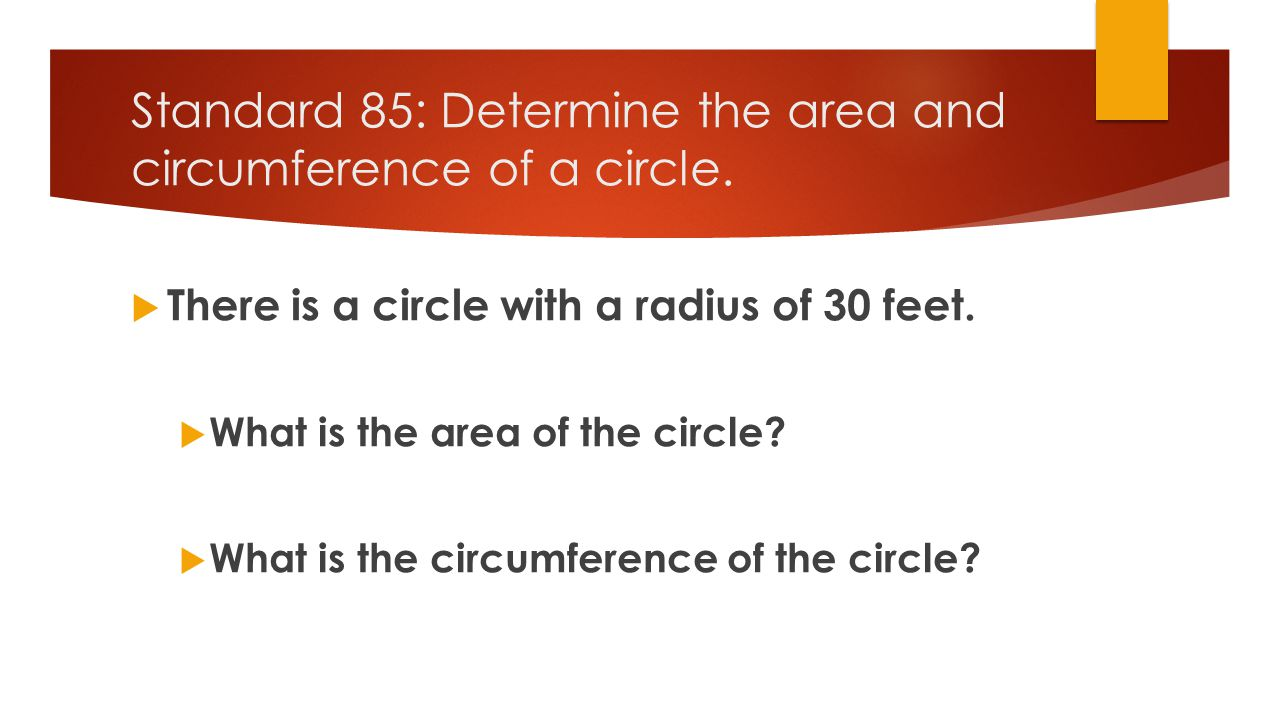 Standard 85: Determine the area and circumference of a circle.