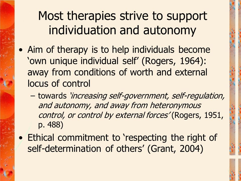 Most therapies strive to support individuation and autonomy