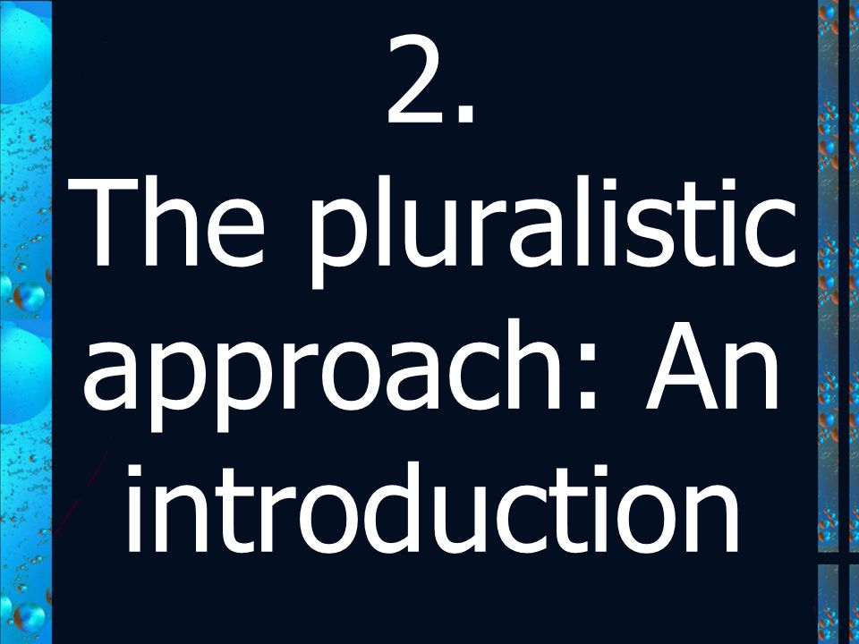 2. The pluralistic approach: An introduction