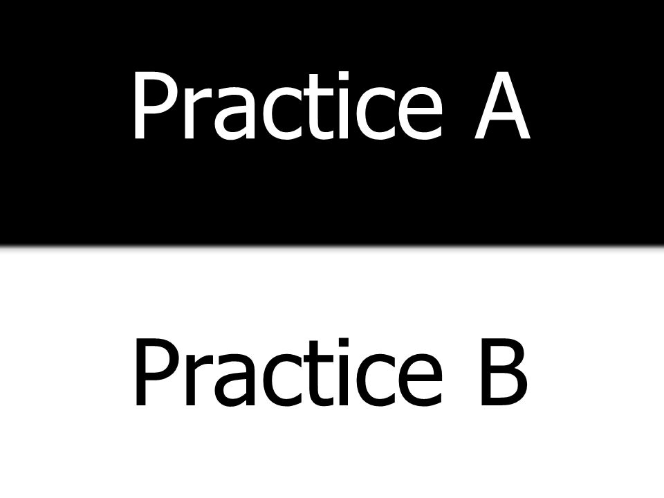 Practice A Practice B Both theory and practice