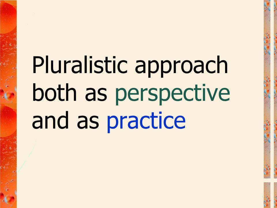 Pluralistic approach both as perspective and as practice