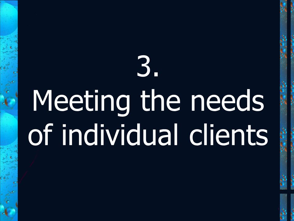 3. Meeting the needs of individual clients