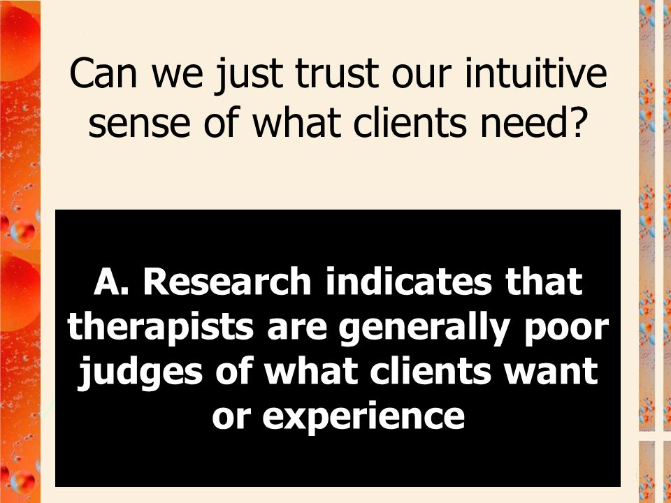 Can we just trust our intuitive sense of what clients need