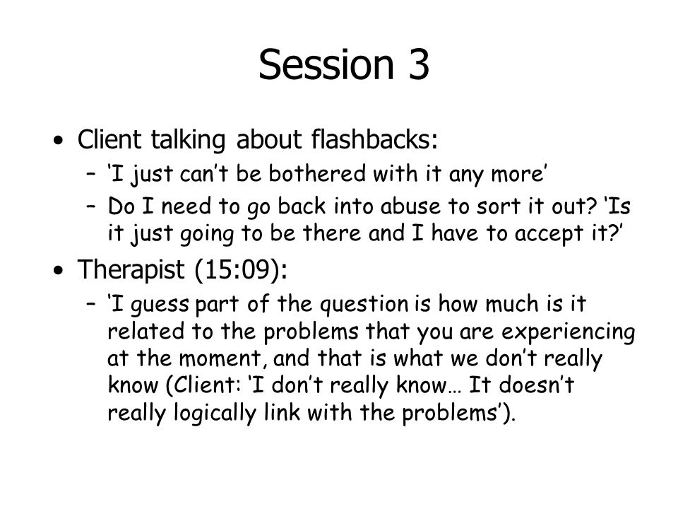 Session 3 Client talking about flashbacks: Therapist (15:09):