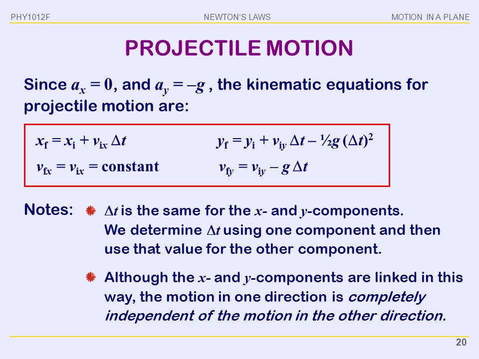 PHY1012F PROJECTILE MOTION. Since ax = 0, and ay = –g , the kinematic equations for projectile motion are:
