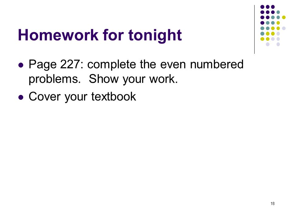 Homework for tonight Page 227: complete the even numbered problems.