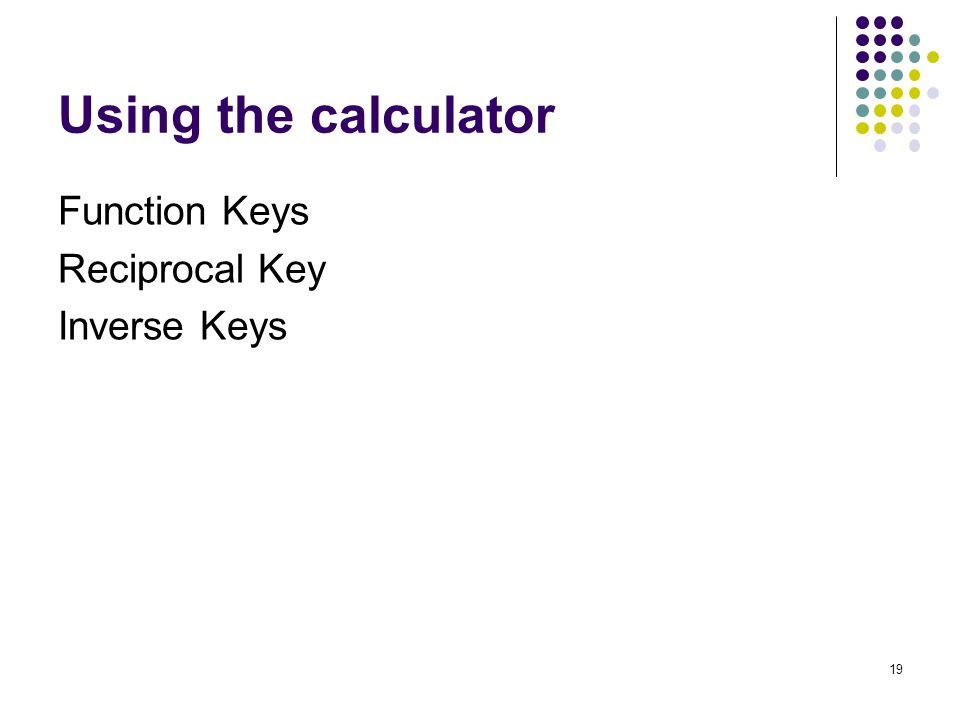 Using the calculator Function Keys Reciprocal Key Inverse Keys