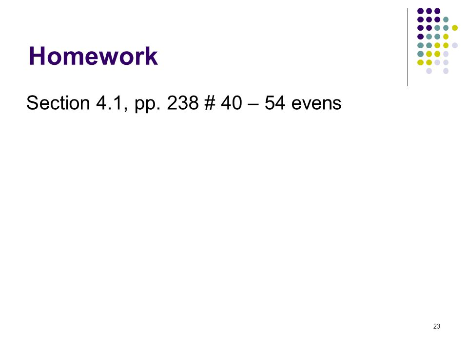 Homework Section 4.1, pp. 238 # 40 – 54 evens