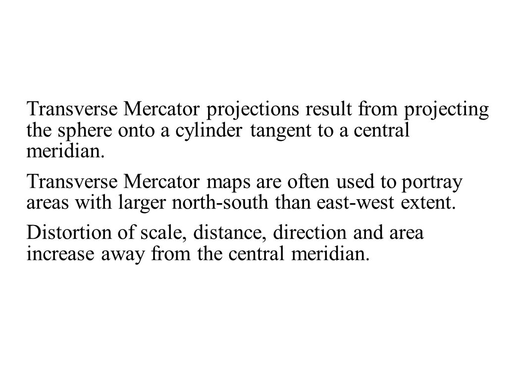 Transverse Mercator projections result from projecting the sphere onto a cylinder tangent to a central meridian.