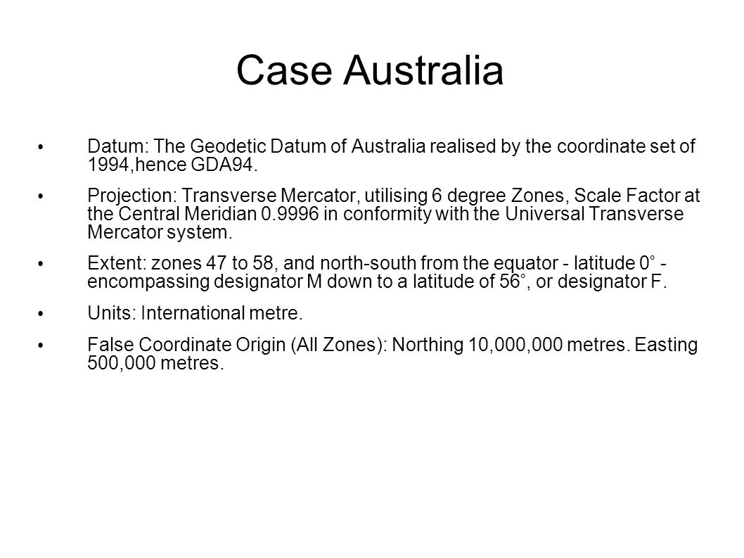 Case Australia Datum: The Geodetic Datum of Australia realised by the coordinate set of 1994,hence GDA94.