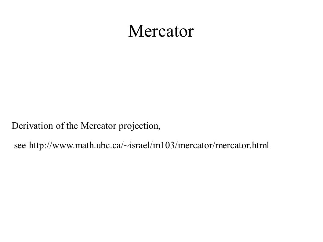 Mercator Derivation of the Mercator projection,