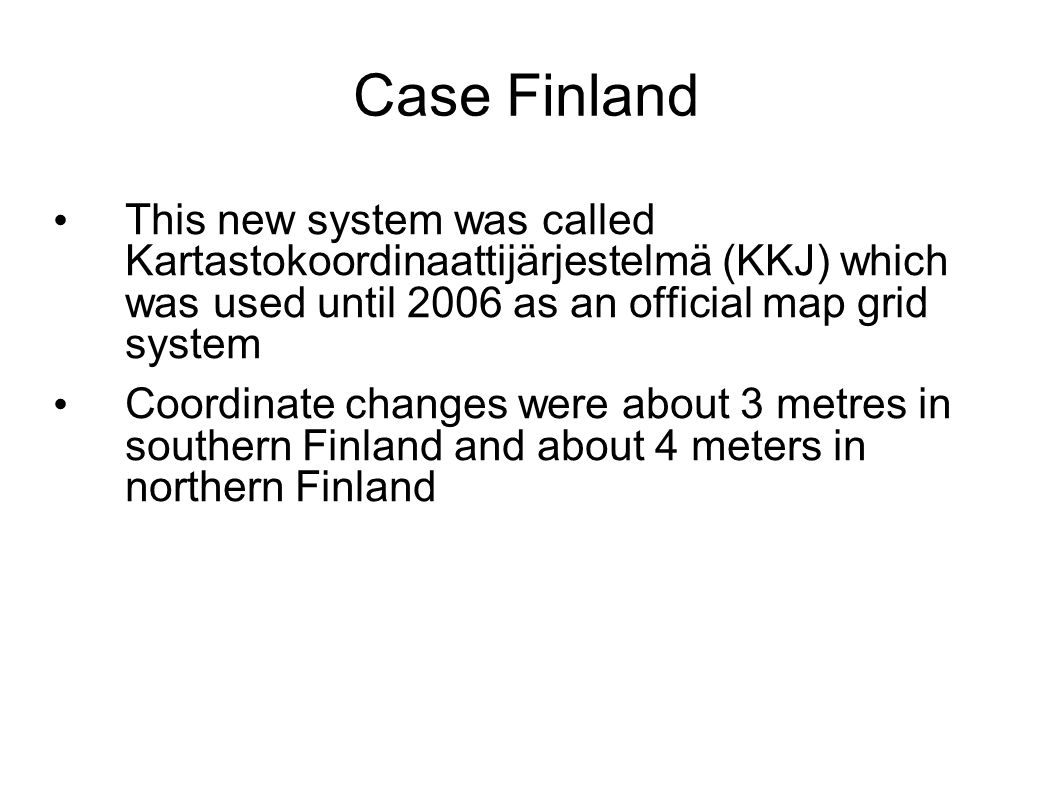 Case Finland This new system was called Kartastokoordinaattijärjestelmä (KKJ) which was used until 2006 as an official map grid system.