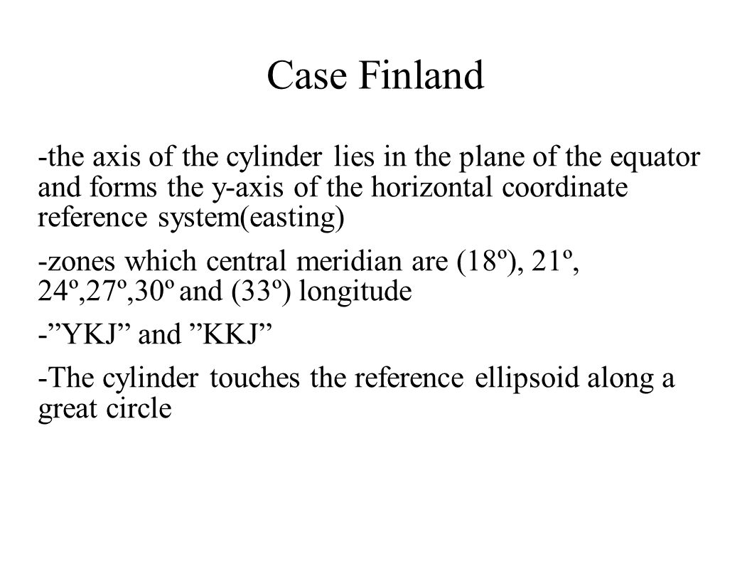 Case Finland -the axis of the cylinder lies in the plane of the equator and forms the y-axis of the horizontal coordinate reference system(easting)