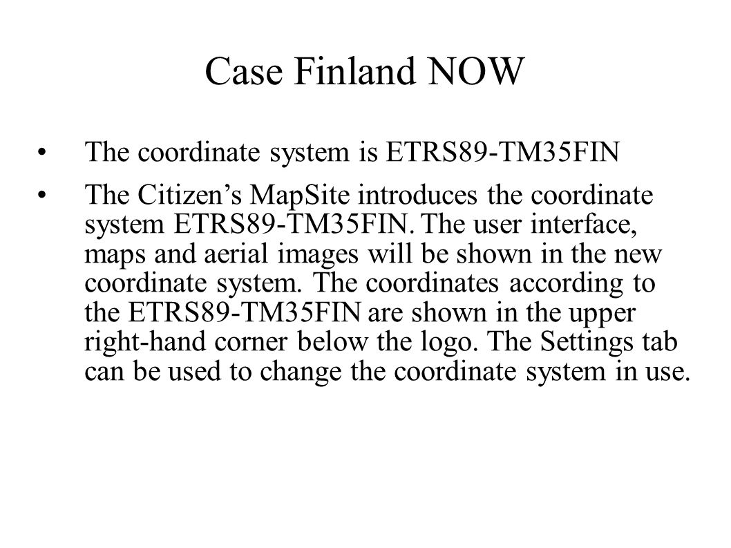 Case Finland NOW The coordinate system is ETRS89-TM35FIN