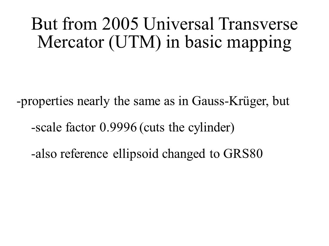 But from 2005 Universal Transverse Mercator (UTM) in basic mapping