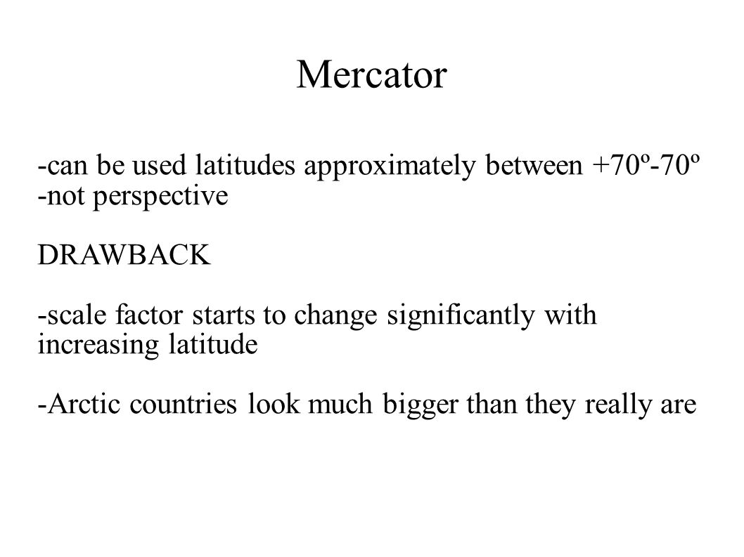 Mercator -can be used latitudes approximately between +70º-70º