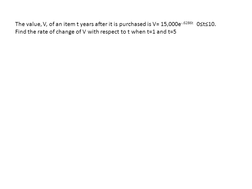 The value, V, of an item t years after it is purchased is V= 15,000e-