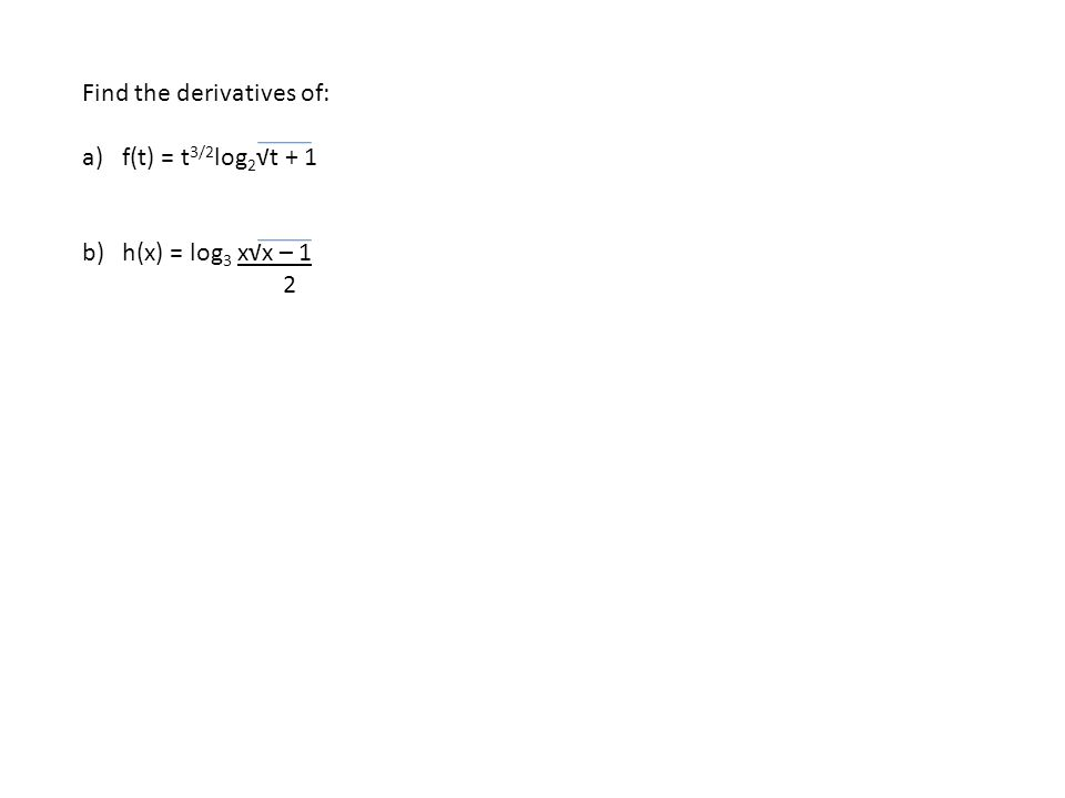 Find the derivatives of: