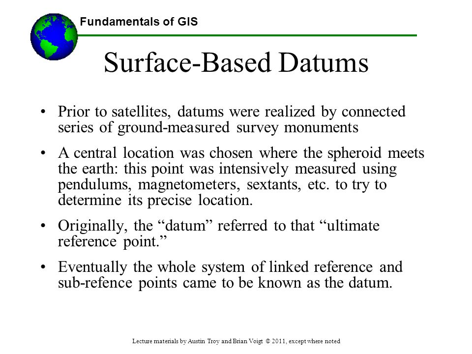 Surface-Based Datums Prior to satellites, datums were realized by connected series of ground-measured survey monuments.