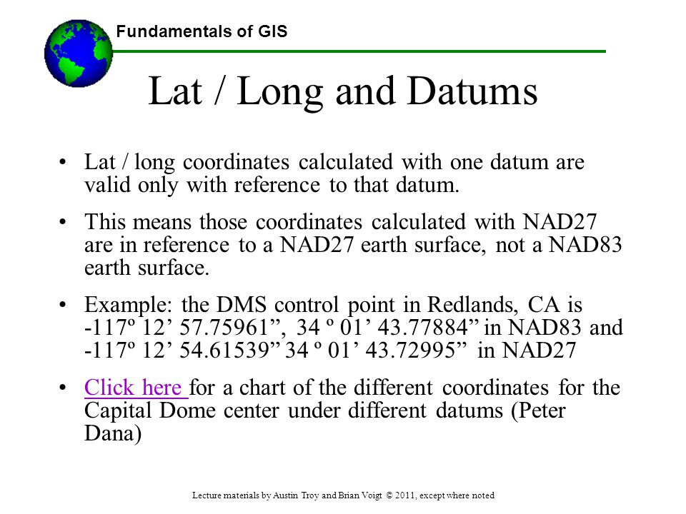 Lat / Long and Datums Lat / long coordinates calculated with one datum are valid only with reference to that datum.