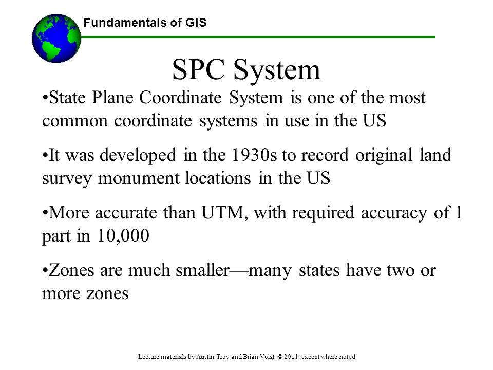 SPC System State Plane Coordinate System is one of the most common coordinate systems in use in the US.