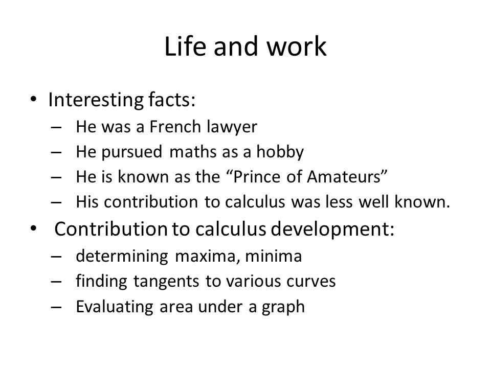 Life and work Interesting facts: Contribution to calculus development: