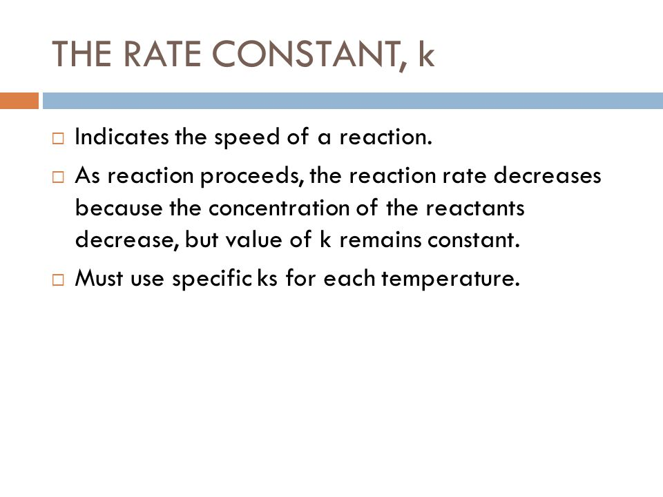 THE RATE CONSTANT, k Indicates the speed of a reaction.