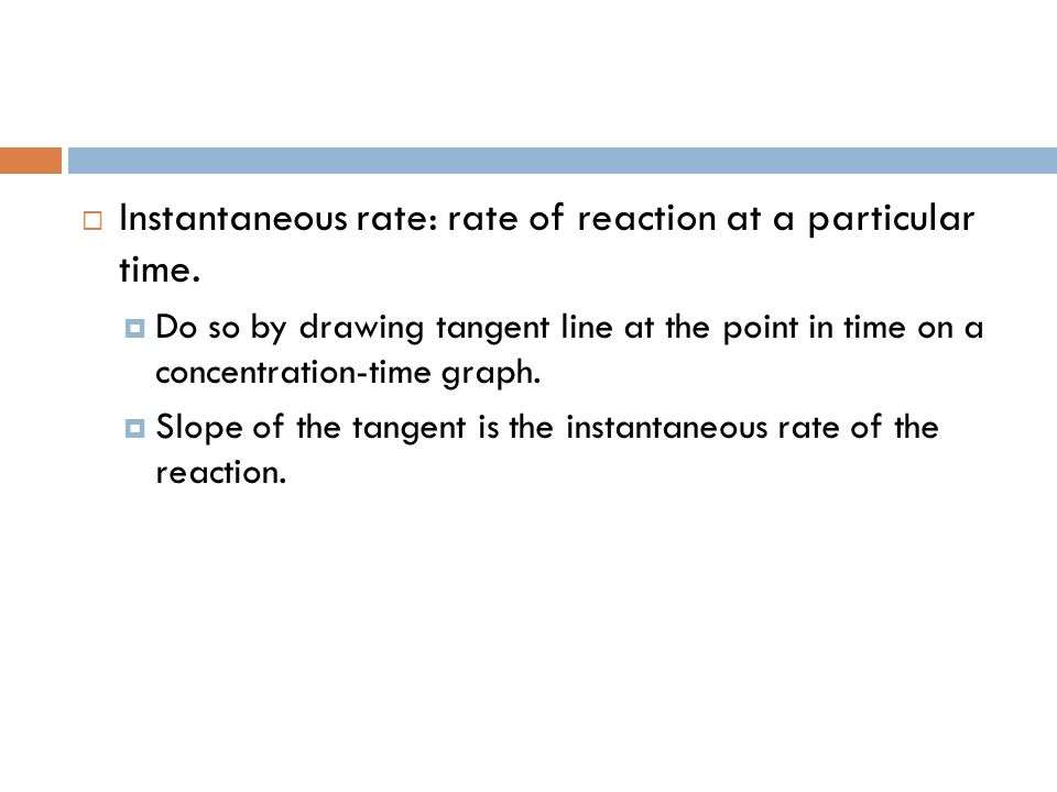 Instantaneous rate: rate of reaction at a particular time.
