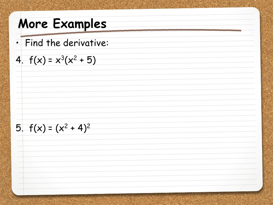 More Examples Find the derivative: 4. f(x) = x3(x2 + 5)