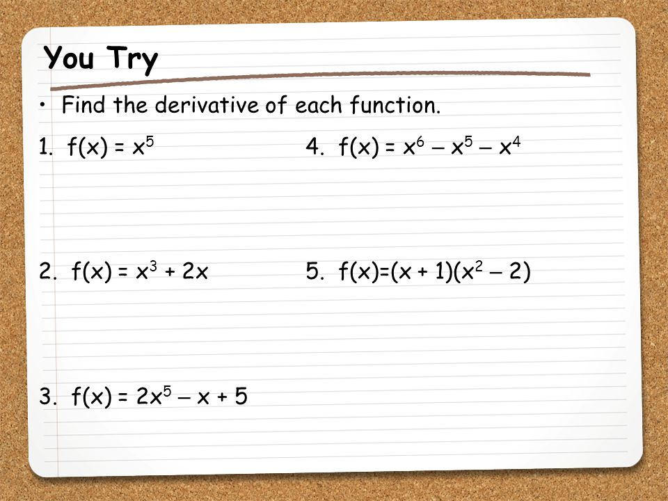 You Try Find the derivative of each function.