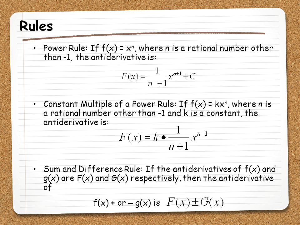 Rules Power Rule: If f(x) = xn, where n is a rational number other than -1, the antiderivative is: