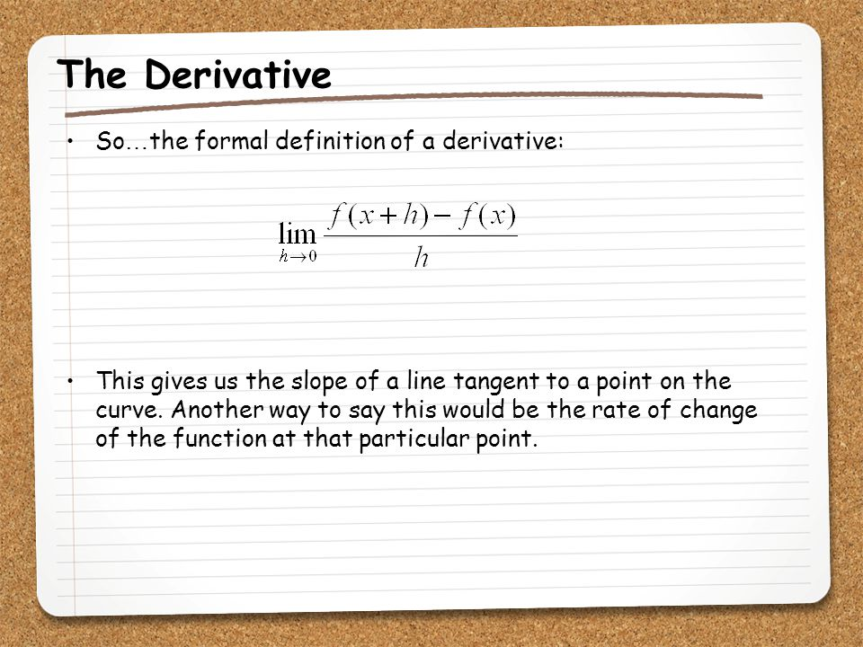 The Derivative So…the formal definition of a derivative: